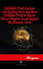 Forbidden Fruit Luscious and Exciting Story and More Forbidden Fruit or Master Percy's Progress in and beyond the Domestic Circle