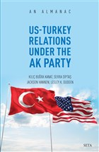 Us-Turkey Relations Under The Ak Party - An Almanac