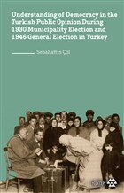 Understanding of Democracy in The Turkish Public Opinion During 1930 Municipality Election and 1946 General Election in Turkey