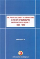 The Political Economy of Corporations in the Late Ottoman Empire and Early Turkish Republic (1908-1929)