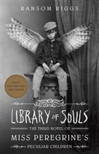 Library of Souls The Third Novel of Miss Peregrine's Peculiar Children