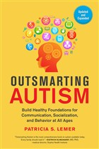 Outsmarting Autism: Build Healthy Foundations for Communication Socialization and Behavior at All Ages