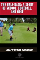 The Half-Back: A Story Of School Football And Golf